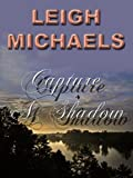 Front cover for the book Capture a Shadow by Leigh Michaels