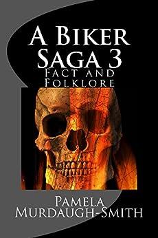 A Biker Saga 3: Fact and Folklore by [Murdaugh-Smith, Pamela]