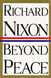 Beyond Peace, Richard M. Nixon, 0679433236