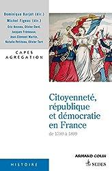 Citoyenneté, république et démocratie en France 1789-1899: Capes Agrégation Histoire Géographie