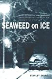 Front cover for the book Seaweed on Ice by Stanley Evans