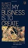 My Business Is to Create: Blake's Infinite Writing (Muse Books)