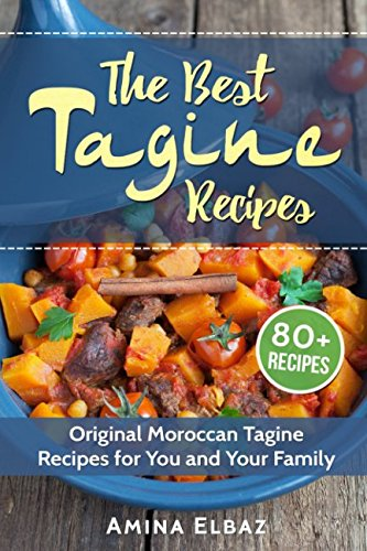 The Best Tagine Recipes: Original Moroccan Tagine Recipes for You and Your Family ebook