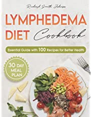 Lymphedema Diet Cookbook: Essential Guide with 100 Recipes & 30 Day Meal Plan for Better Health