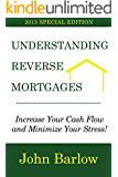 Understanding Reverse Mortgages: Increase Your Cash Flow and Minimize Your Stress