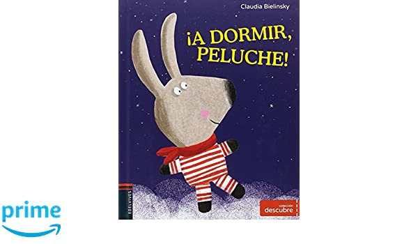 ¡A dormir, peluche! (Spanish Edition) (Coleccion Descubre): Claudia Bielinsky, Edelvives: 9788414004982: Amazon.com: Books