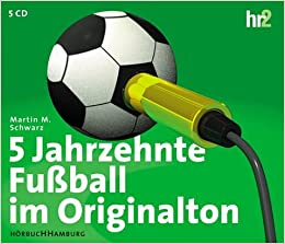 0ce8ec8280fe75 5 Jahrzehnte Fußball im Originalton. Sonderausgabe zur ...