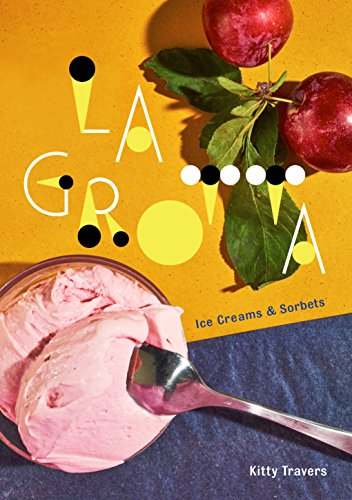 La Grotta: Ice Creams and Sorbets by Kitty Travers
