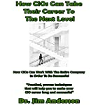 How CIOs Can Take Their Career to the Next Level: How CIOs Can Work with the Entire Company in Order to Be Successful | Dr. Jim Anderson