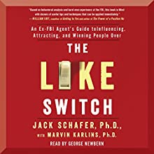 The Like Switch: An Ex-FBI Agent's Guide to Influencing, Attracting, and Winning People Over Audiobook by Jack Schafer, Marvin Karlins Narrated by George Newbern