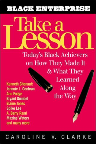 Download Take a Lesson: Today's Black Achievers on How They Made It and What They Learned along the Way ebook