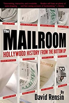 The Mailroom: Hollywood History from the Bottom Up by [Rensin, David]
