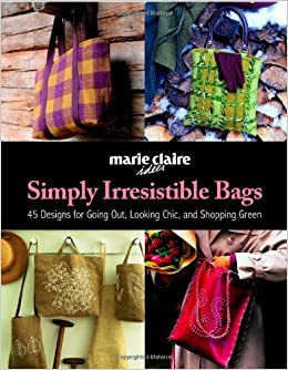 Simply Irresistible Bags: 45 Designs for Going Out