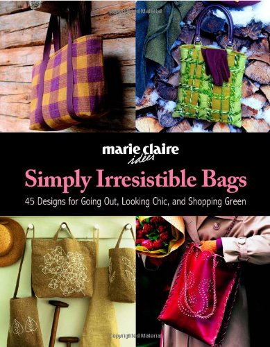 Simply Irresistible Bags: 45 Designs for Going Out, Looking Chic, and Shopping Green (Marie - Shopping Brands Big Online