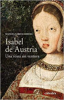 Isabel De Austria: Una Reina Sin Ventura: Bajar Gratis De La Oración Común