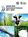 OECD-FAO agricultural Outlook 2011-2020, Organisation for Economic Co-operation and Development Staff and Food and Agriculture Organization, 9264106758