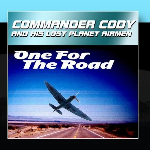 (One For The Road by Commander Cody And His Lost Planet Airmen)