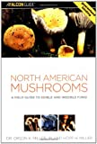 North American Mushrooms: A Field Guide to Edible and Inedible Fungi (Falconguide), Dr. Orson K. Miller Jr., Hope Miller, 0762731095