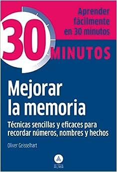 Mejorar La Memoria: Tecnicas Sencillas y Eficaces Para Recordar