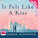 It Felt Like a Kiss Audiobook by Sarra Manning Narrated by Penelope Rawlins