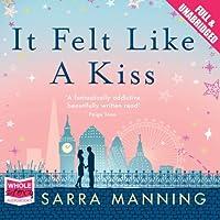 It Felt Like a Kiss Hörbuch von Sarra Manning Gesprochen von: Penelope Rawlins