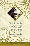 img - for All We Know of Heaven book / textbook / text book
