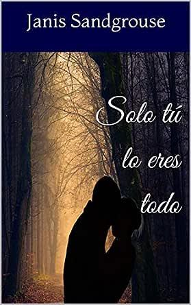 Solo tú lo eres todo eBook: Janis Sandgrouse: Amazon.es: Tienda Kindle