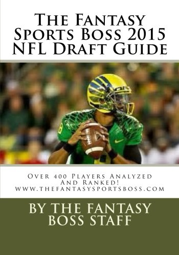The Fantasy Sports Boss 2015 NFL Draft Guide: Over 400 Players Analyzed And Ranked