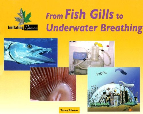 From Fish Gills To Underwater Breathing (Imitating Nature) pdf epub