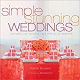 Simple Stunning Weddings: Designing and Creating Your Perfect Celebration