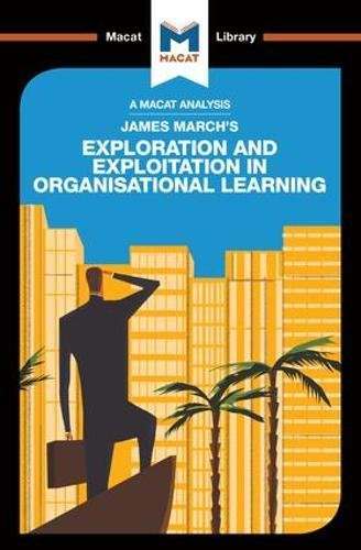 James March's Exploration and Exploitation in Organisational Learning (The Macat Library)