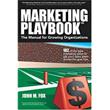 Marketing Playbook: The Manual for Growing Organizations--102 of the Best Marketing Plays to Get Your Sales Team Across the Goal Line