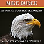 Surgical Counter-Terrorism: A 'Doc' Strathmore Adventure | Mike Dudek