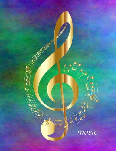 Music: Staff Paper Notebook - 8.5 X 11 - Blank Sheet Music Manuscript Paper - 6 Stave - 100 Pages - Gold Treble Clef Cover - Music Staff Treble Clef