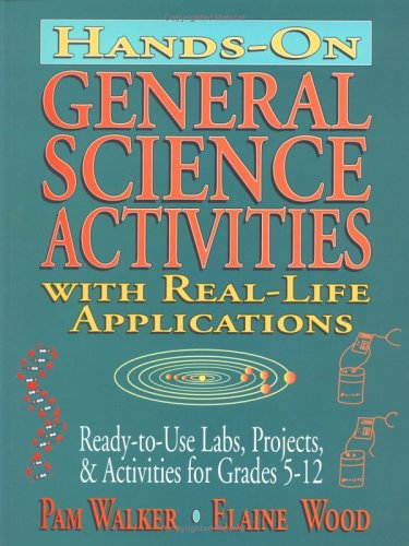 Hands-On General Science Activities with Real-Life Applications: Ready-to-Use Labs, Projects, & Activities for Grades 5-12 (J-B Ed: Hands On)