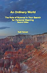 An Ordinary World: The Role Of Science In Your Search For Personal Meaning, Second Edition