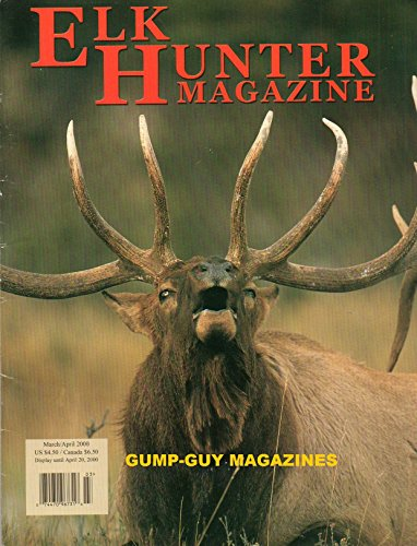 ELK HUNTER March April 2000 Magazine THE EXCITEMENT OF A ONCE IN A LIFETIME BULL: A GREAT 390 BULL PROVIDES MEL WITH THE HUNT OF A LIFETIME Monster Bulls Of Nevada