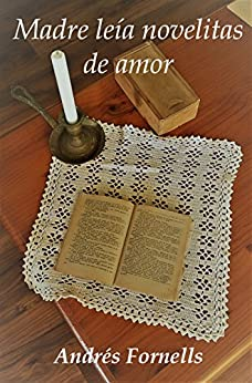 Madre leía novelitas de amor (Spanish Edition) by [Fornells, Andrés]