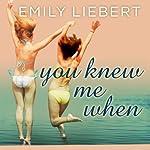 You Knew Me When | Emily Liebert