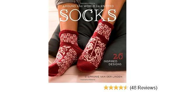259f1dc515 Around the World in Knitted Socks: 26 Inspired Designs: Stephanie van der  Linden: 9781596682306: Amazon.com: Books