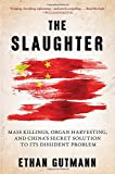 Image of The Slaughter: Mass Killings, Organ Harvesting, and China's Secret Solution to Its Dissident Problem