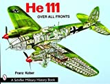 The He 111: Over All Fronts (Schiffer Military History)