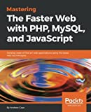 Mastering the Faster Web with PHP, MySQL and JavaScript:Develop state of the art Web applications using the latest Web technologies