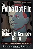 Polka Dot File on the Robert F Kennedy Killing: The Paris Peace Talks Connection