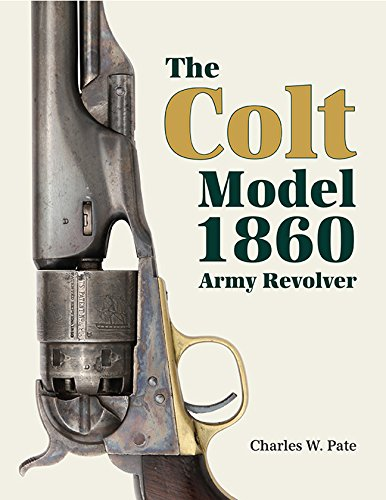 Army Model Revolver - The Colt Model 1860 Army Revolver