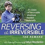 Reversing the Irreversible (dvd) by Valya Boutenko