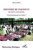 histoire du pakistan de 1947 ? nos jours un lent cheminement vers l ab?me ? french edition