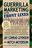 Guerrilla Marketing on the Front Lines: 35 World-Class Strategies to Send Your Profits Soaring (Guerilla Marketing Press)