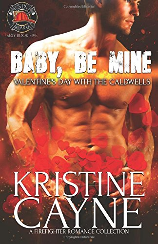 Download Baby, Be Mine, Valentine's Day with the Caldwells: A Firefighter Romance Collection: (Six-Alarm Sexy Book 5) (Volume 6) PDF