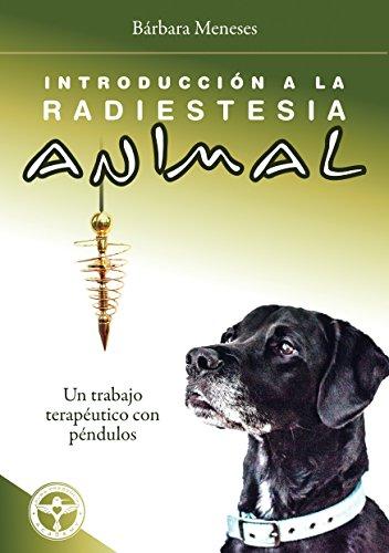 Introducción a la Radiestesia Animal: Un trabajo terapéutico con péndulos (Spanish Edition)